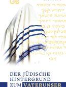Der Jüdische Hintergrund zum Vaterunser