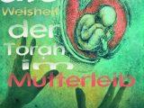 Die Weisheit der Torah im Mutterleib