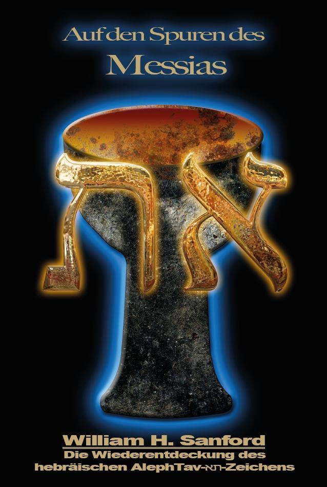 Auf den Spuren des Messias – Die Wiederentdeckung des hebräischen AlephTav-את-Zeichens
